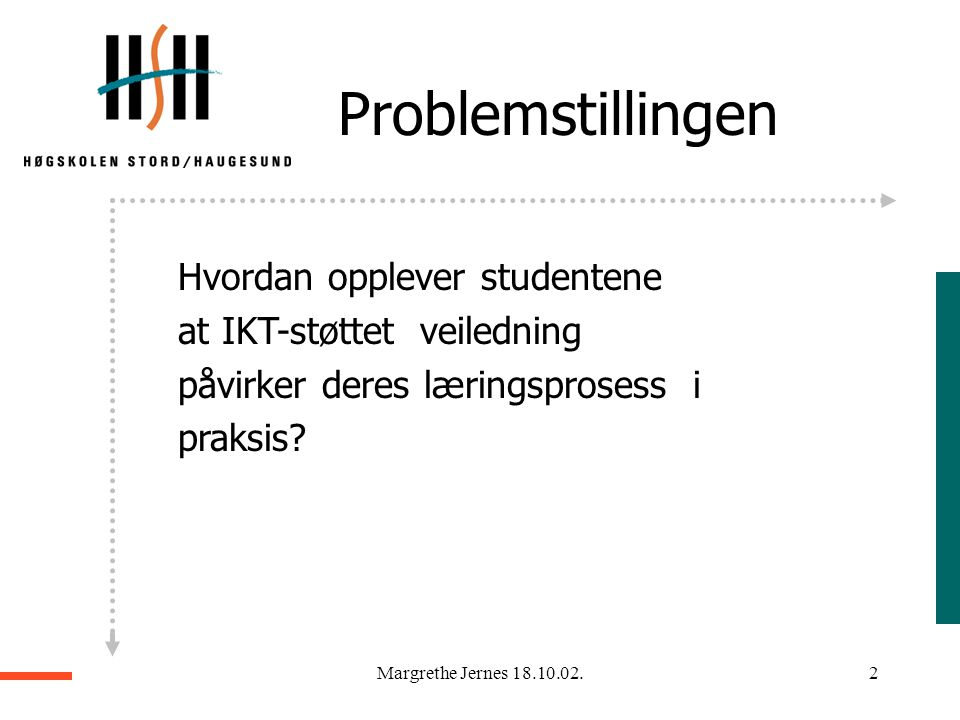 Margrethe Jernes 18.10.02.1 ITU-konferansen 2002: 2GO. Pedagogisk mobilitet. Oslo 17. og 18. oktober 2002. Morgensesjon - Kl. 08.30. Studenter fra ITU