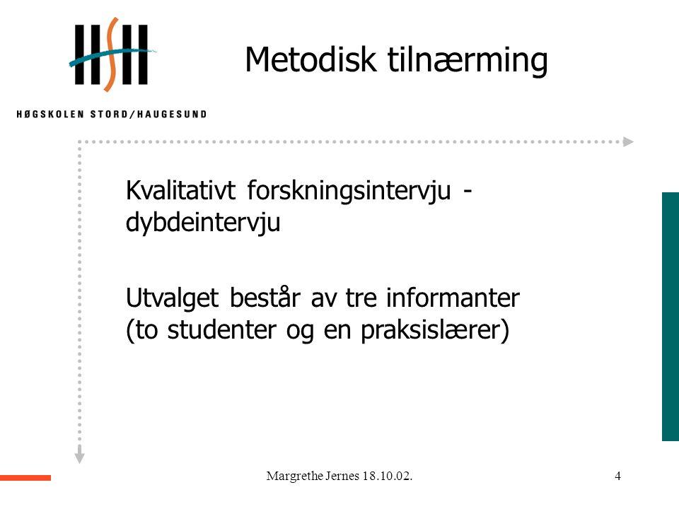 Margrethe Jernes 18.10.02.3 Alt avhenger av noe…  Intet kan besvares med ett svar! Det avhenger av mange ulike forhold.  Det går ikke an å sammenlig