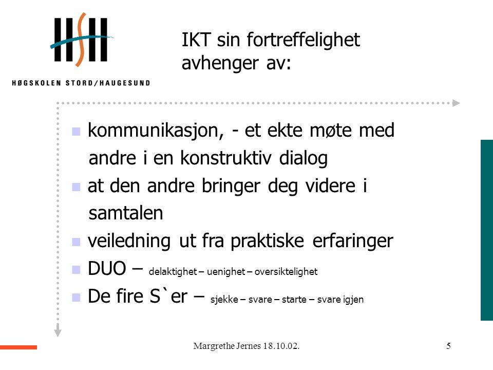 Margrethe Jernes 18.10.02.4 Metodisk tilnærming Kvalitativt forskningsintervju - dybdeintervju Utvalget består av tre informanter (to studenter og en