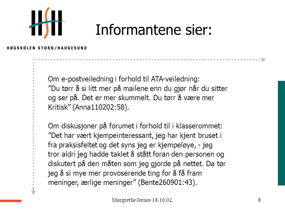 Margrethe Jernes 18.10.02.7 Mine funn – foreløpig analyse  Erfaringer i konteksten  Praksisfortellinger  Refleksjon over erfaring Fenomener knyttet