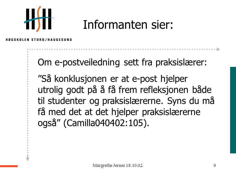 """Margrethe Jernes 18.10.02.8 Informantene sier: Om e-postveiledning i forhold til ATA-veiledning: """"Du tørr å si litt mer på mailene enn du gjør når du"""