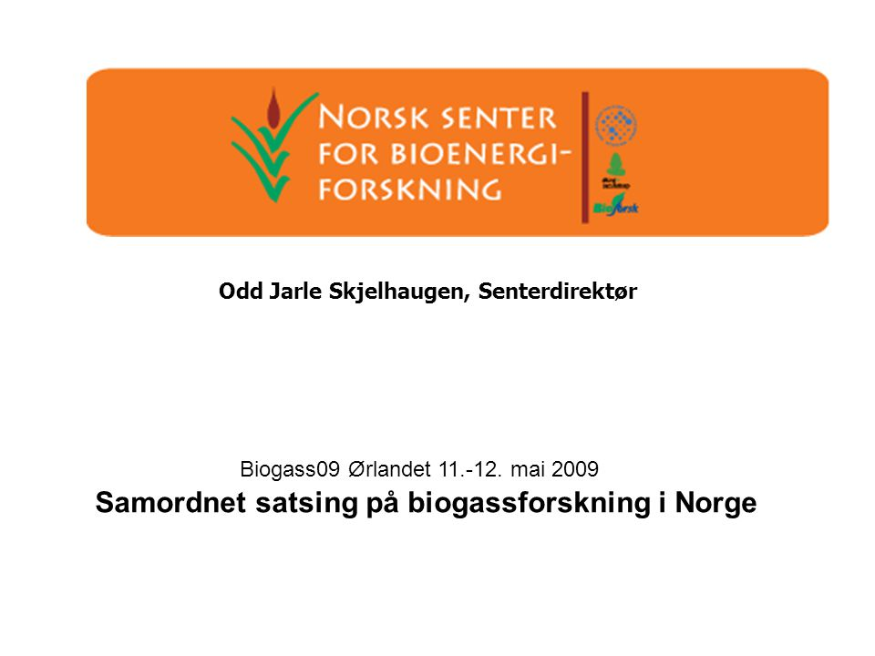 Odd Jarle Skjelhaugen, Senterdirektør Biogass09 Ørlandet 11.-12.