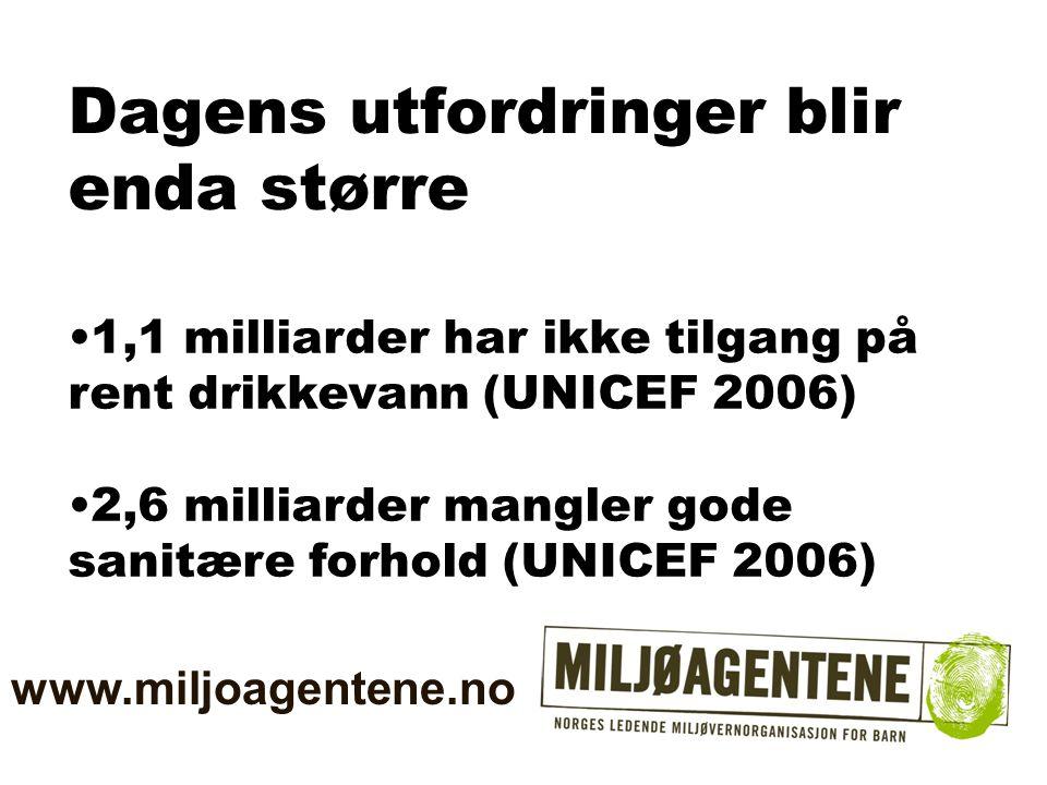 Dagens utfordringer blir enda større •1,1 milliarder har ikke tilgang på rent drikkevann (UNICEF 2006) •2,6 milliarder mangler gode sanitære forhold (