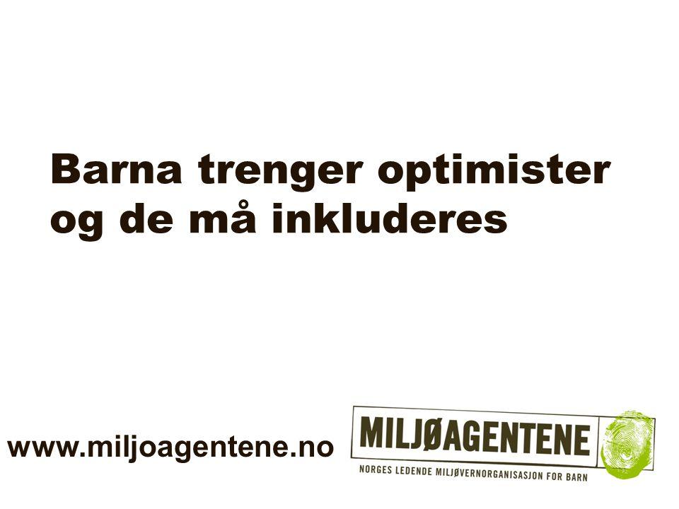 Barna trenger optimister og de må inkluderes www.miljoagentene.no