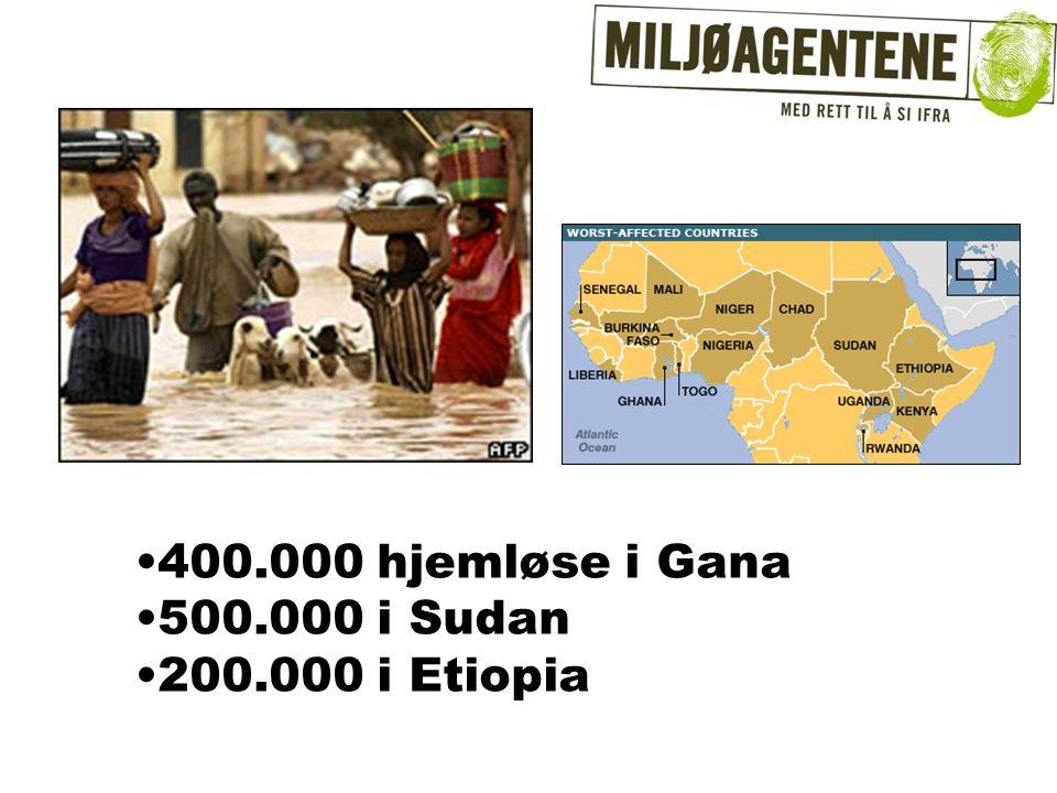 •400.000 hjemløse i Gana •500.000 i Sudan •200.000 i Etiopia