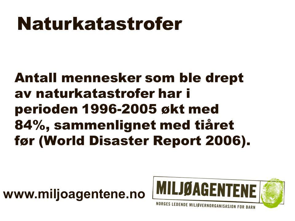 Antall mennesker som ble drept av naturkatastrofer har i perioden 1996-2005 økt med 84%, sammenlignet med tiåret før (World Disaster Report 2006). Nat