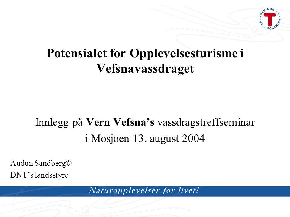 Potensialet for Opplevelsesturisme i Vefsnavassdraget Innlegg på Vern Vefsna's vassdragstreffseminar i Mosjøen 13.