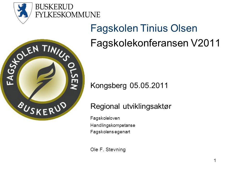 Fagskolen Tinius Olsen Fagskolekonferansen V2011 Kongsberg 05.05.2011 Regional utviklingsaktør Fagskoleloven Handlingskompetanse Fagskolens egenart Ol