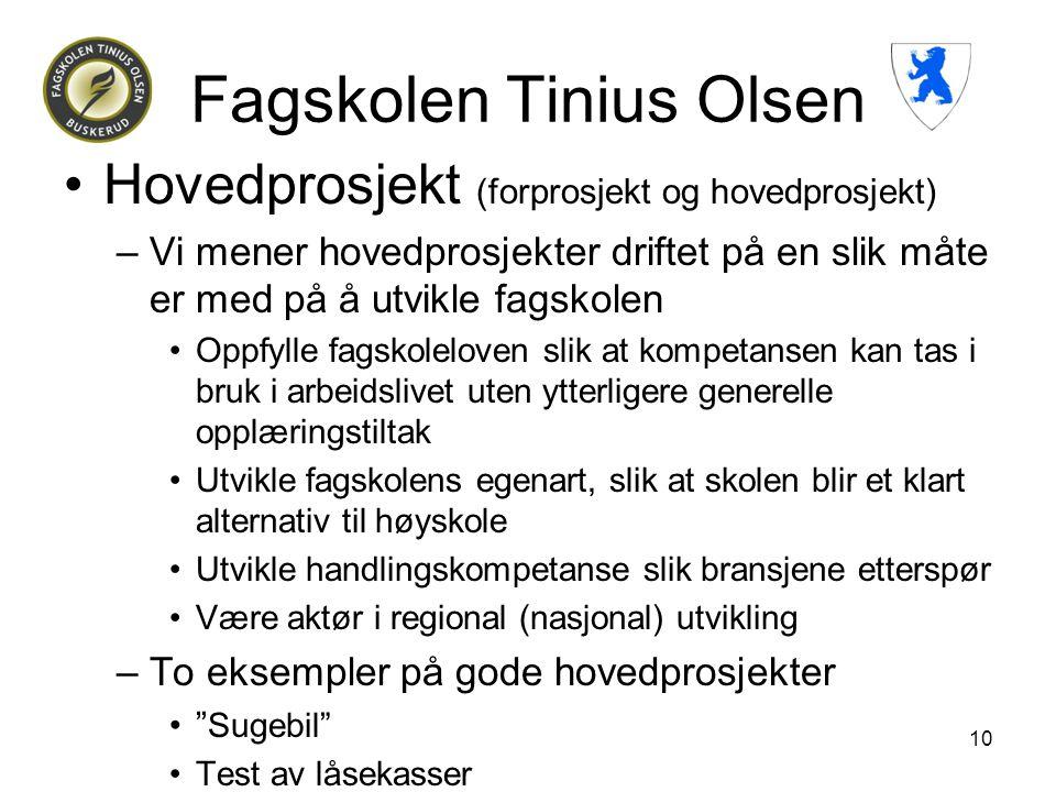 Fagskolen Tinius Olsen •Hovedprosjekt (forprosjekt og hovedprosjekt) –Vi mener hovedprosjekter driftet på en slik måte er med på å utvikle fagskolen •