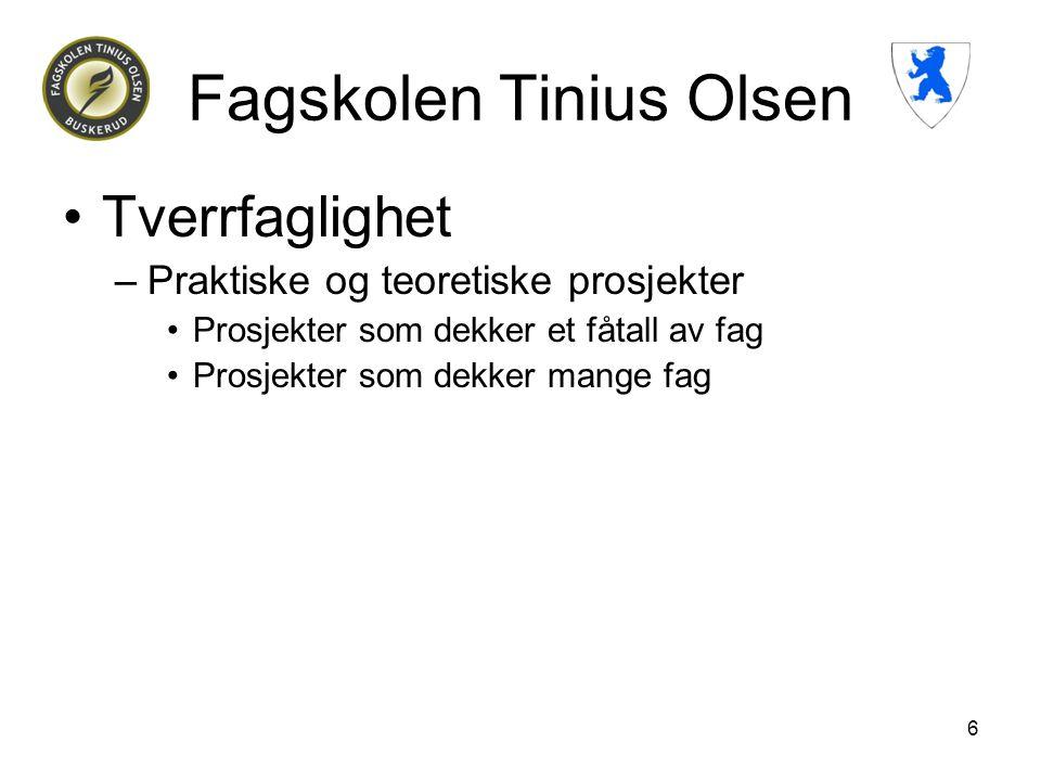 6 Fagskolen Tinius Olsen •Tverrfaglighet –Praktiske og teoretiske prosjekter •Prosjekter som dekker et fåtall av fag •Prosjekter som dekker mange fag
