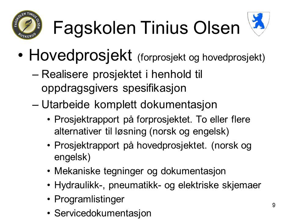 Fagskolen Tinius Olsen •Hovedprosjekt (forprosjekt og hovedprosjekt) –Realisere prosjektet i henhold til oppdragsgivers spesifikasjon –Utarbeide kompl