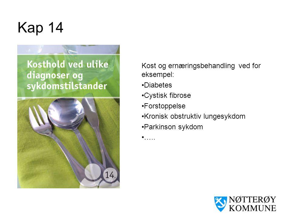 Kap 14 Kost og ernæringsbehandling ved for eksempel: •Diabetes •Cystisk fibrose •Forstoppelse •Kronisk obstruktiv lungesykdom •Parkinson sykdom •…..