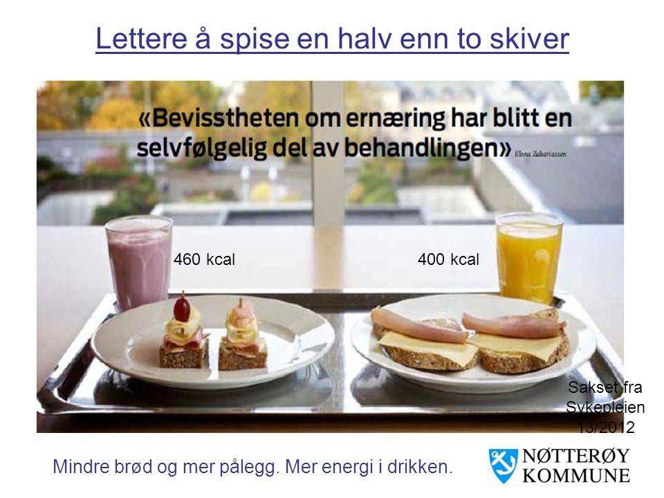 Lettere å spise en halv enn to skiver Mindre brød og mer pålegg. Mer energi i drikken. 460 kcal400 kcal Sakset fra Sykepleien 13/2012