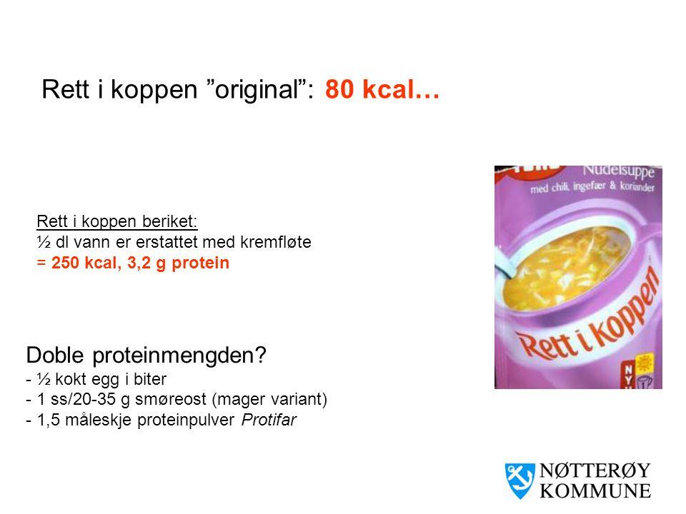 """Rett i koppen """"original"""": 80 kcal… Rett i koppen beriket: ½ dl vann er erstattet med kremfløte = 250 kcal, 3,2 g protein Doble proteinmengden? - ½ kok"""