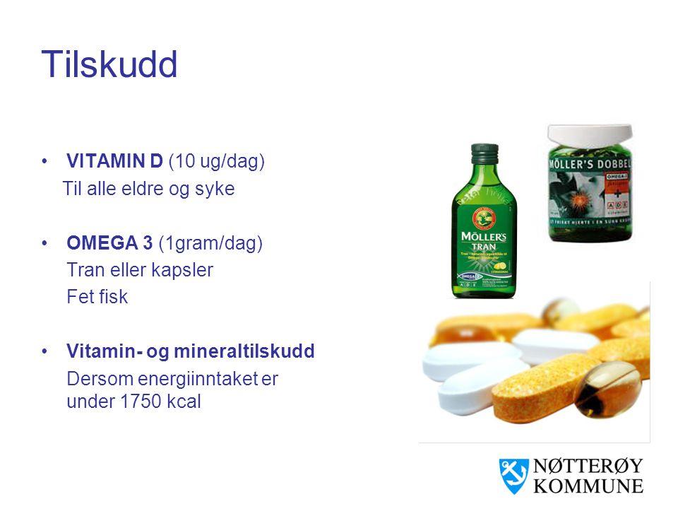 Tilskudd •VITAMIN D (10 ug/dag) Til alle eldre og syke •OMEGA 3 (1gram/dag) Tran eller kapsler Fet fisk •Vitamin- og mineraltilskudd Dersom energiinnt