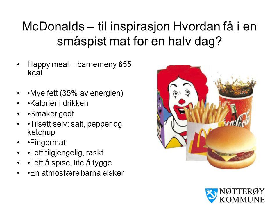McDonalds – til inspirasjon Hvordan få i en småspist mat for en halv dag? •Happy meal – barnemeny 655 kcal ••Mye fett (35% av energien) ••Kalorier i d