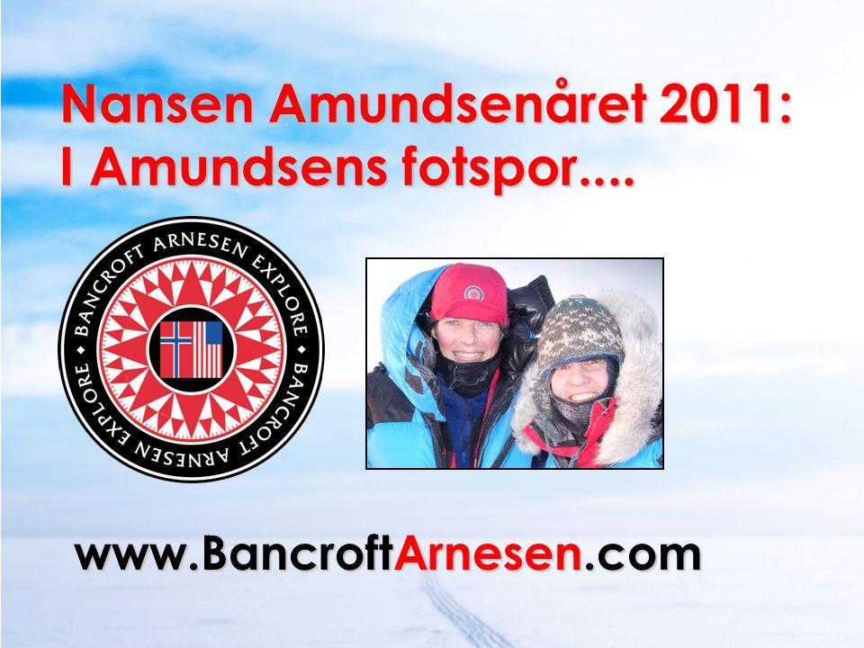 Nansen Amundsenåret 2011: I Amundsens fotspor.... www.BancroftArnesen.com