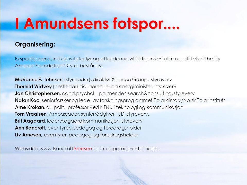 """I Amundsens fotspor.... Organisering: Ekspedisjonen samt aktiviteter før og etter denne vil bli finansiert ut fra en stiftelse """"The Liv Arnesen Founda"""