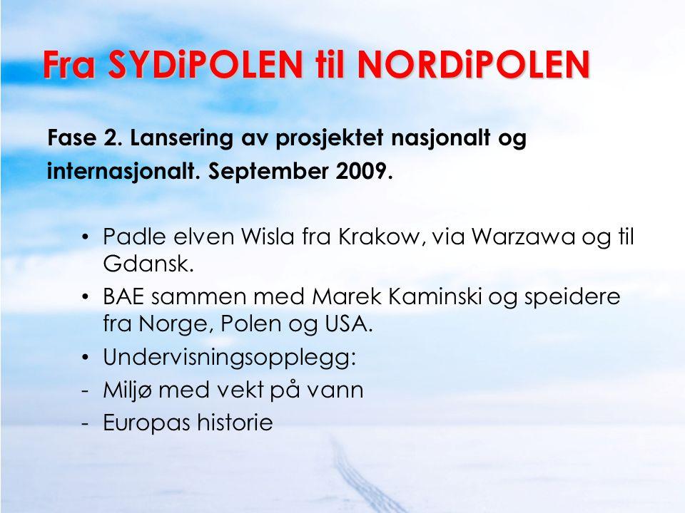 Fra SYDiPOLEN til NORDiPOLEN Fase 2. Lansering av prosjektet nasjonalt og internasjonalt. September 2009. • Padle elven Wisla fra Krakow, via Warzawa