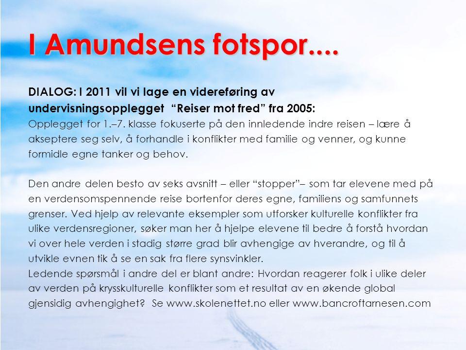"""I Amundsens fotspor.... DIALOG: I 2011 vil vi lage en videreføring av undervisningsopplegget """"Reiser mot fred"""" fra 2005: Opplegget for 1.–7. klasse fo"""