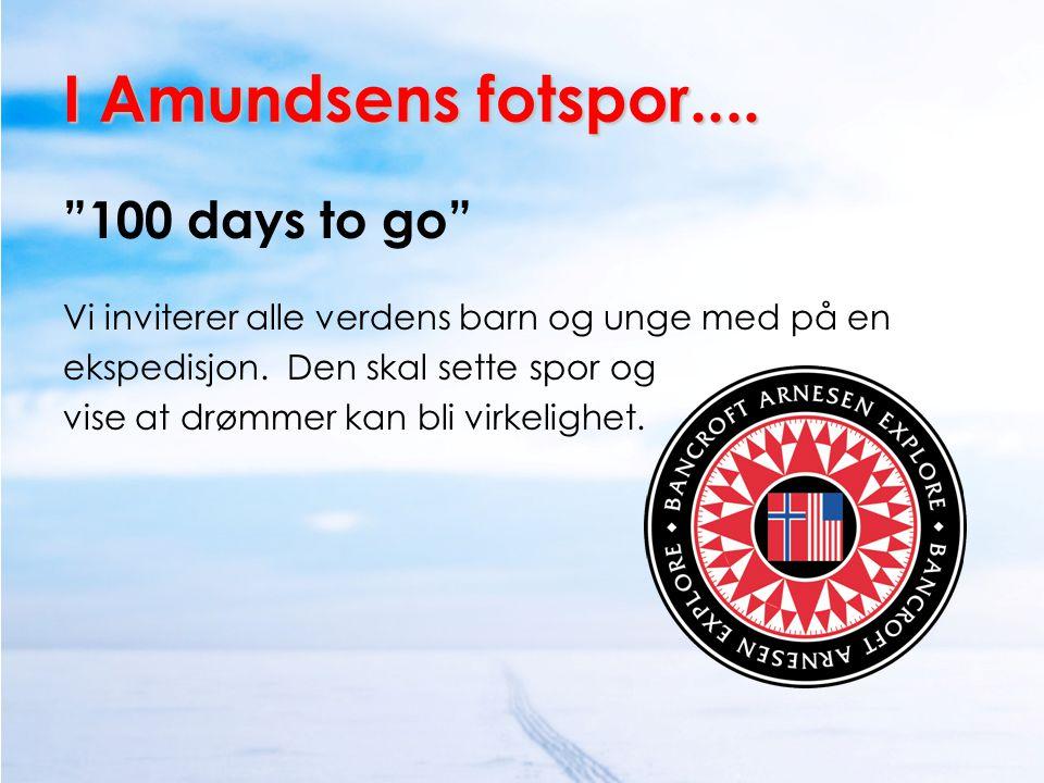 """I Amundsens fotspor.... """"100 days to go"""" Vi inviterer alle verdens barn og unge med på en ekspedisjon. Den skal sette spor og vise at drømmer kan bli"""
