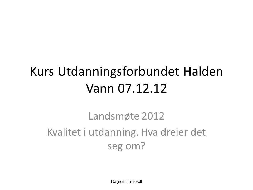 Kurs Utdanningsforbundet Halden Vann 07.12.12 Landsmøte 2012 Kvalitet i utdanning.