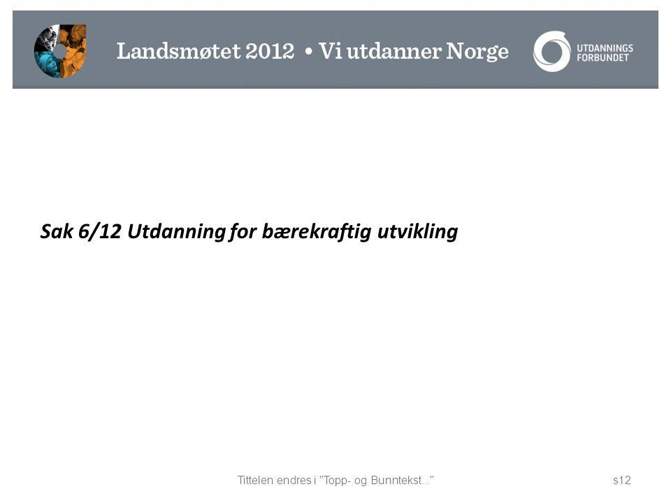 Sak 6/12 Utdanning for bærekraftig utvikling Tittelen endres i Topp- og Bunntekst... s12