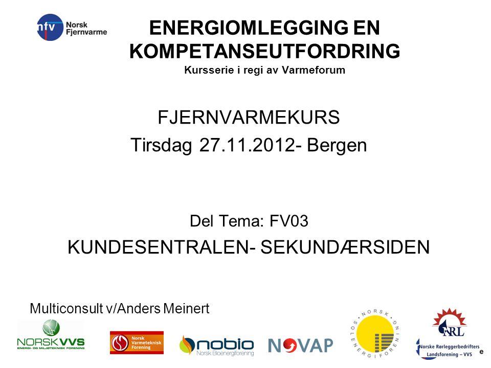 ENERGIOMLEGGING EN KOMPETANSEUTFORDRING Kursserie i regi av Varmeforum FJERNVARMEKURS Tirsdag 27.11.2012- Bergen Del Tema: FV03 KUNDESENTRALEN- SEKUND