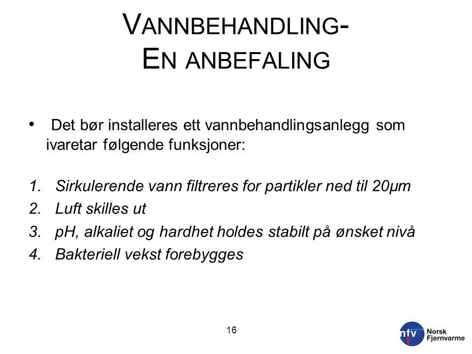 V ANNBEHANDLING - E N ANBEFALING • Det bør installeres ett vannbehandlingsanlegg som ivaretar følgende funksjoner: 1.Sirkulerende vann filtreres for p