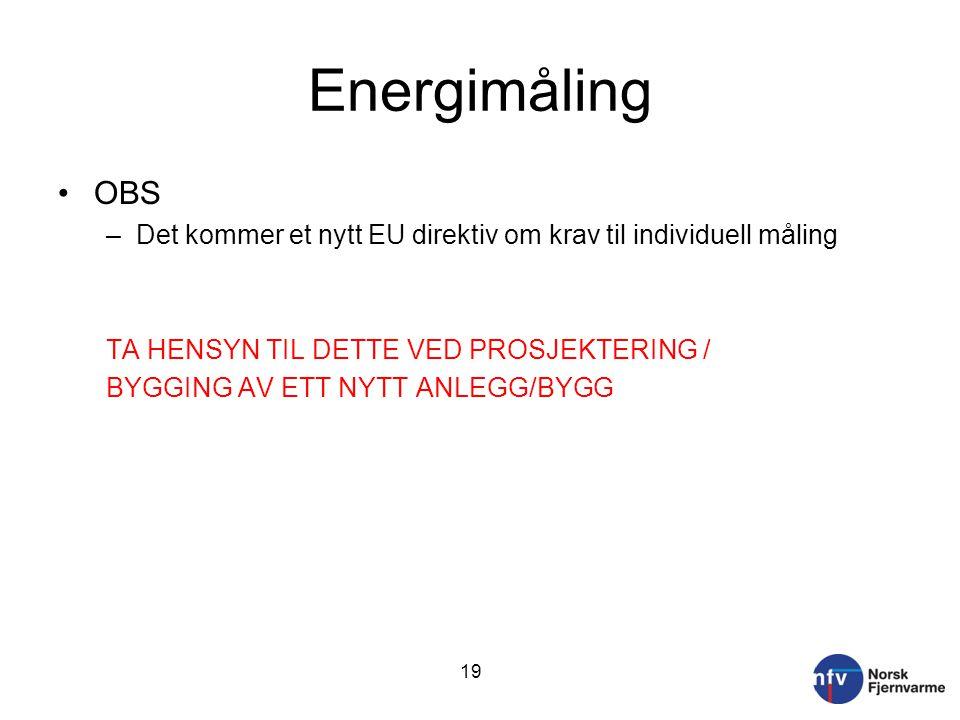Energimåling •OBS –Det kommer et nytt EU direktiv om krav til individuell måling TA HENSYN TIL DETTE VED PROSJEKTERING / BYGGING AV ETT NYTT ANLEGG/BY
