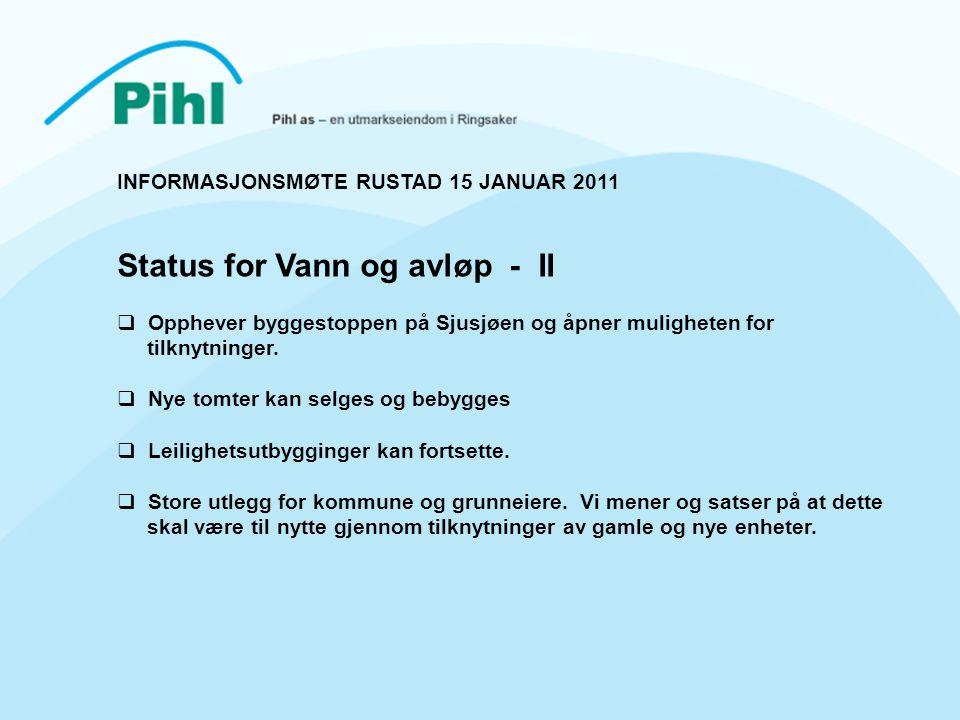 INFORMASJONSMØTE RUSTAD 15 JANUAR 2011 Status for Vann og avløp - II  Opphever byggestoppen på Sjusjøen og åpner muligheten for tilknytninger.