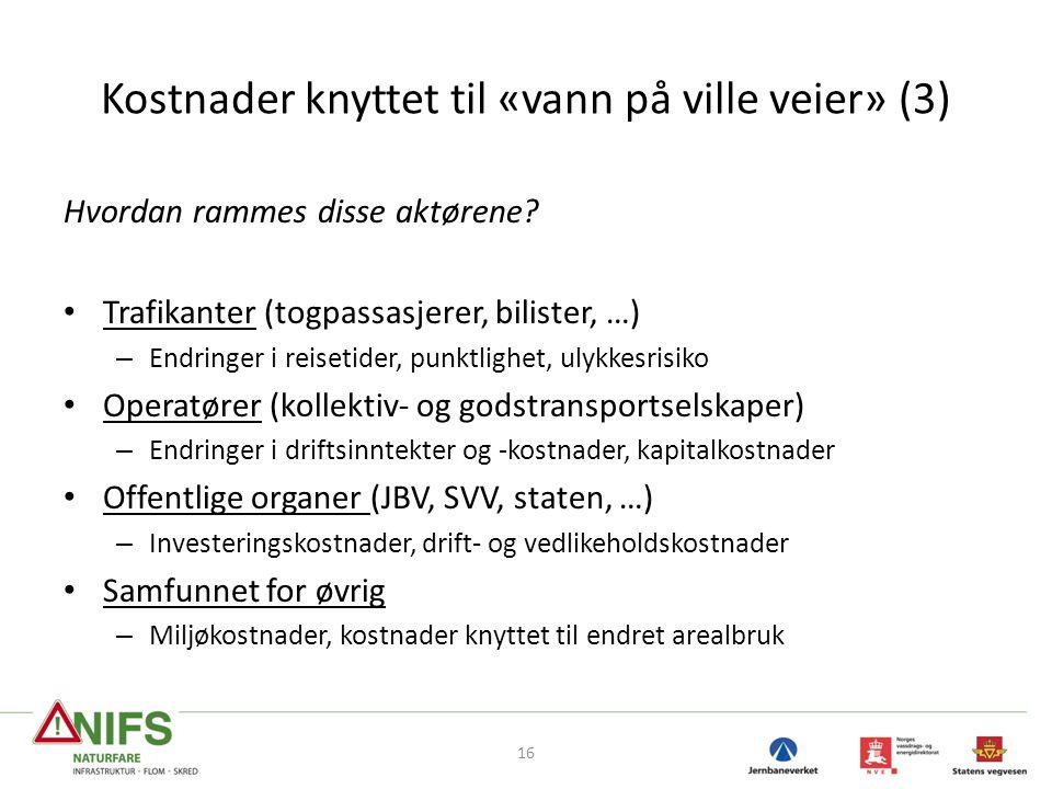 Kostnader knyttet til «vann på ville veier» (3) Hvordan rammes disse aktørene? • Trafikanter (togpassasjerer, bilister, …) – Endringer i reisetider, p