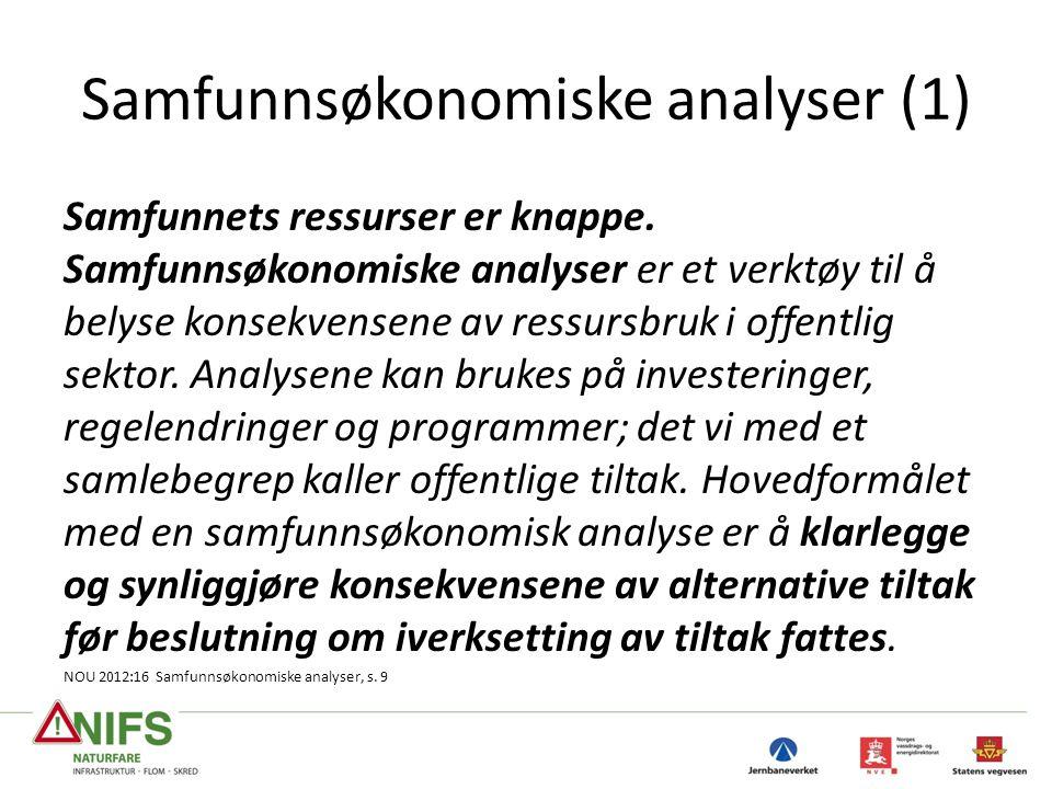 Samfunnsøkonomiske analyser (1) Samfunnets ressurser er knappe. Samfunnsøkonomiske analyser er et verktøy til å belyse konsekvensene av ressursbruk i