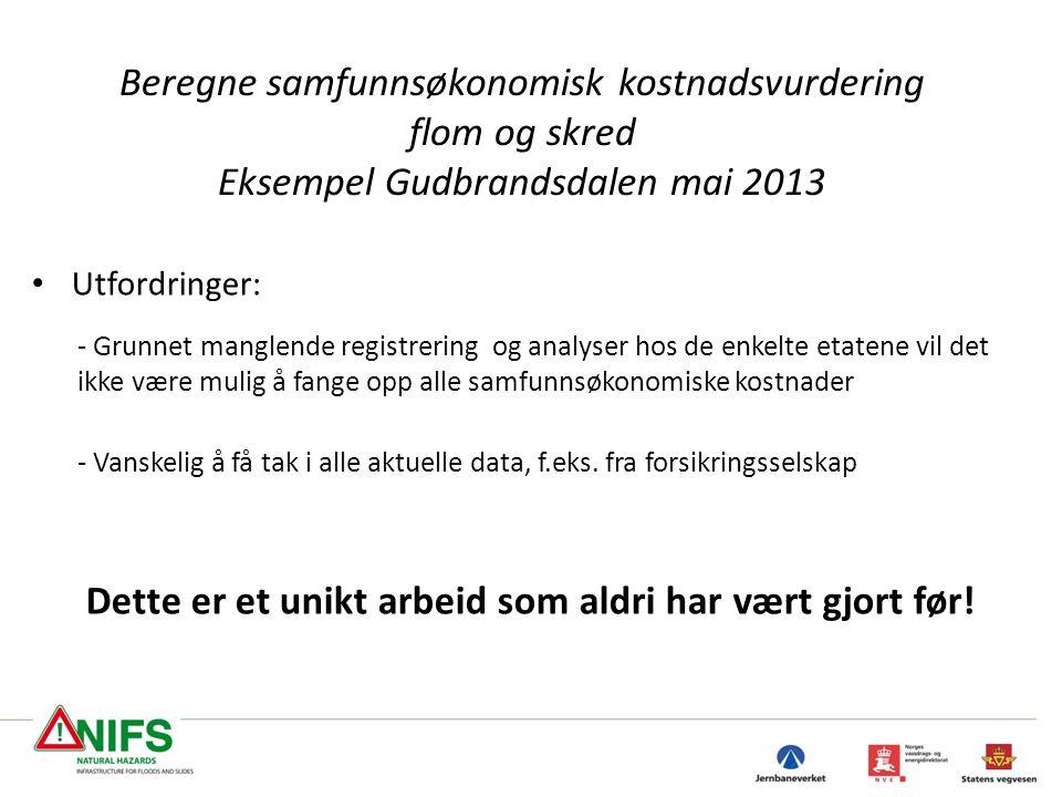 Beregne samfunnsøkonomisk kostnadsvurdering flom og skred Eksempel Gudbrandsdalen mai 2013 • Utfordringer: - Grunnet manglende registrering og analyse