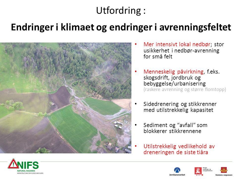 Utfordring : Endringer i klimaet og endringer i avrenningsfeltet • Mer intensivt lokal nedbør; stor usikkerhet i nedbør-avrenning for små felt • Menne