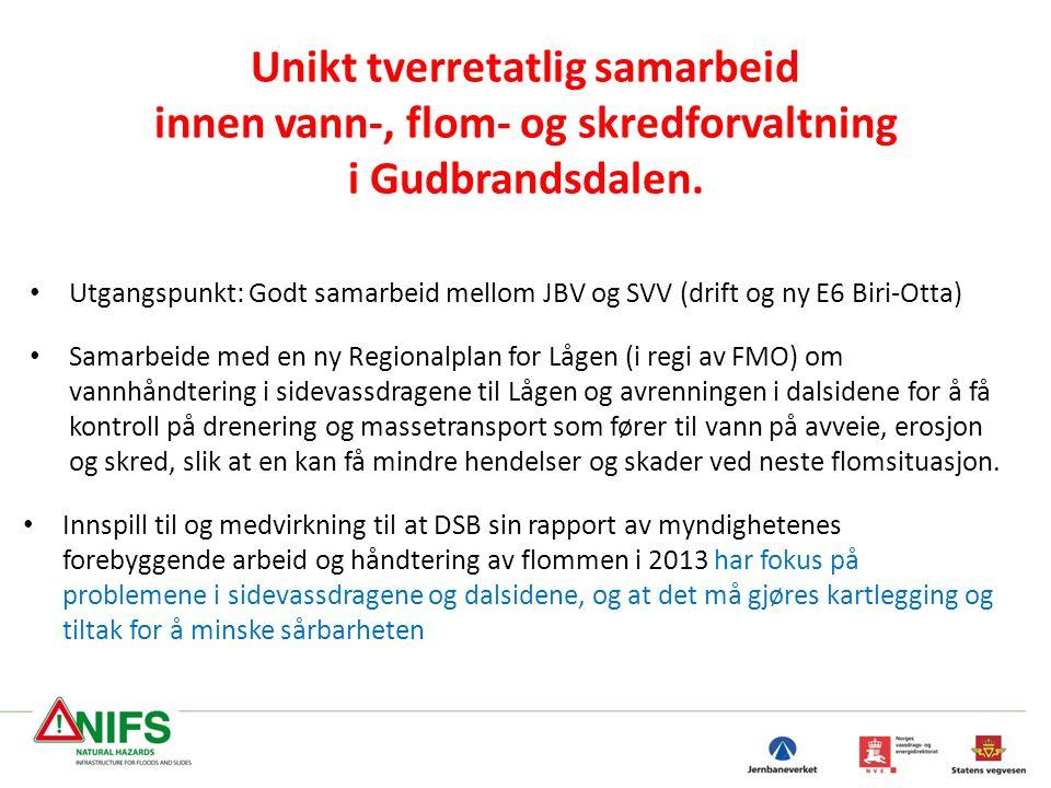 Unikt tverretatlig samarbeid innen vann-, flom- og skredforvaltning i Gudbrandsdalen. • Utgangspunkt: Godt samarbeid mellom JBV og SVV (drift og ny E6