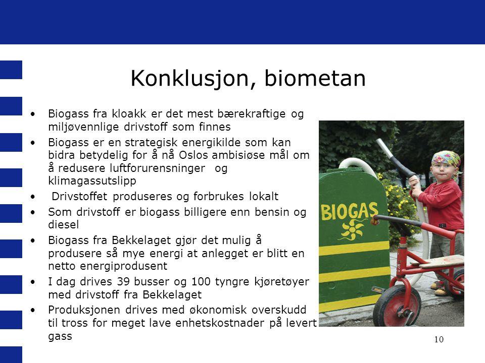 •Biogass fra kloakk er det mest bærekraftige og miljøvennlige drivstoff som finnes •Biogass er en strategisk energikilde som kan bidra betydelig for å