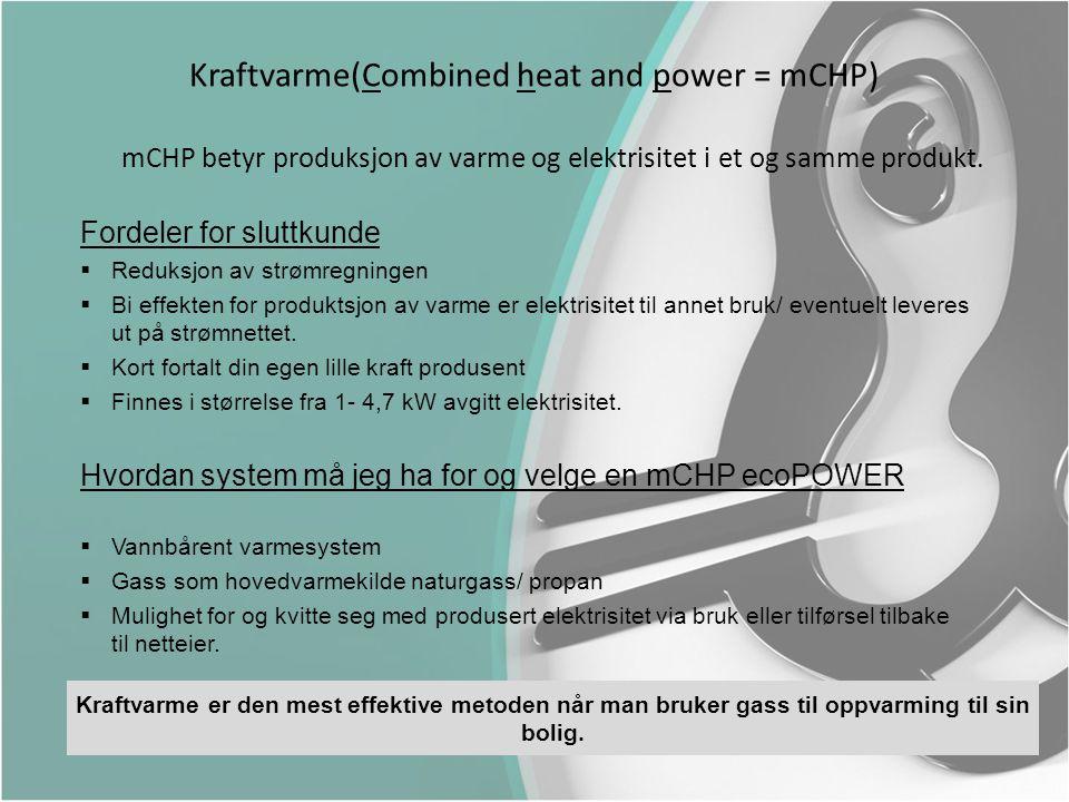 mCHP betyr produksjon av varme og elektrisitet i et og samme produkt. Kraftvarme er den mest effektive metoden når man bruker gass til oppvarming til