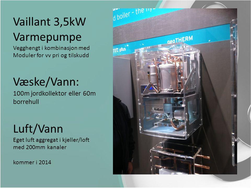 Vaillant 3,5kW Varmepumpe Vegghengt i kombinasjon med Moduler for vv pri og tilskudd Væske/Vann: 100m jordkollektor eller 60m borrehull Luft/Vann Eget