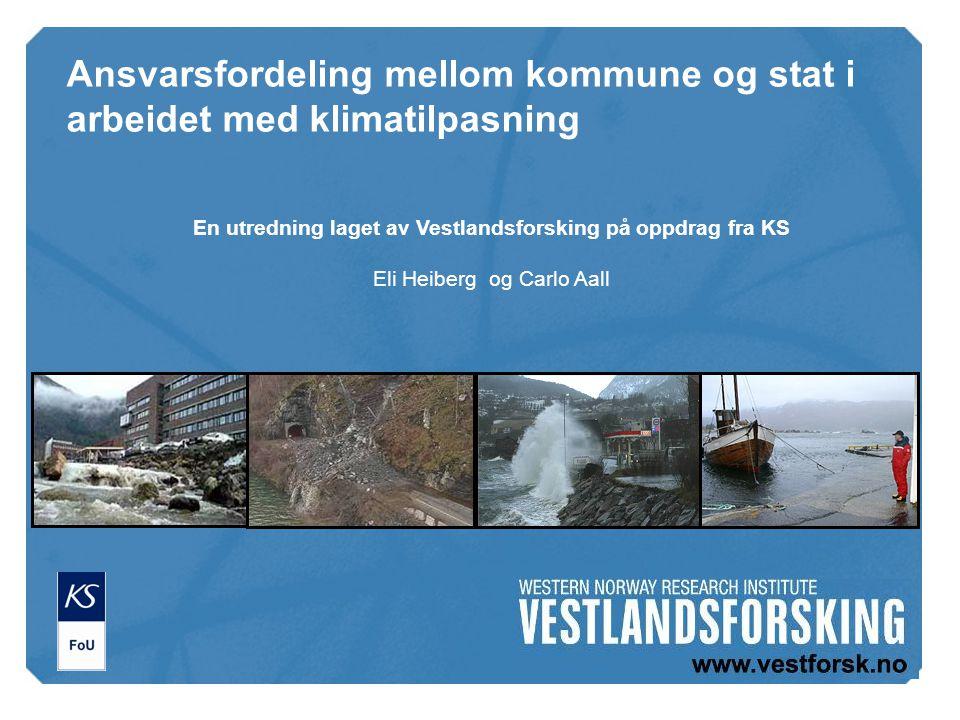 En utredning laget av Vestlandsforsking på oppdrag fra KS Eli Heiberg og Carlo Aall Ansvarsfordeling mellom kommune og stat i arbeidet med klimatilpasning
