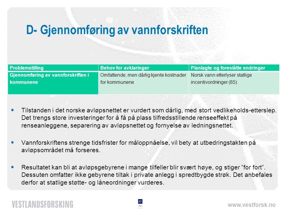 www.vestforsk.no D- Gjennomføring av vannforskriften  Tilstanden i det norske avløpsnettet er vurdert som dårlig, med stort vedlikeholds-etterslep.