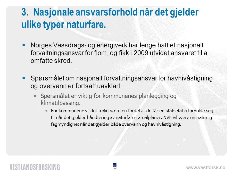 www.vestforsk.no 3. Nasjonale ansvarsforhold når det gjelder ulike typer naturfare.