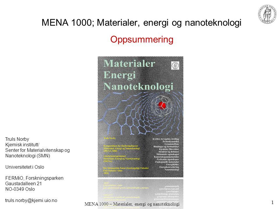 MENA 1000 – Materialer, energi og nanoteknologi MENA 1000; Materialer, energi og nanoteknologi Truls Norby Kjemisk institutt/ Senter for Materialvitenskap og Nanoteknologi (SMN) Universitetet i Oslo FERMiO, Forskningsparken Gaustadalleen 21 NO-0349 Oslo truls.norby@kjemi.uio.no Oppsummering 1