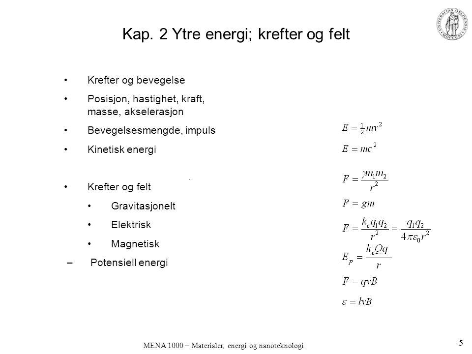 Kap. 2 Ytre energi; krefter og felt •Krefter og bevegelse •Posisjon, hastighet, kraft, masse, akselerasjon •Bevegelsesmengde, impuls •Kinetisk energi
