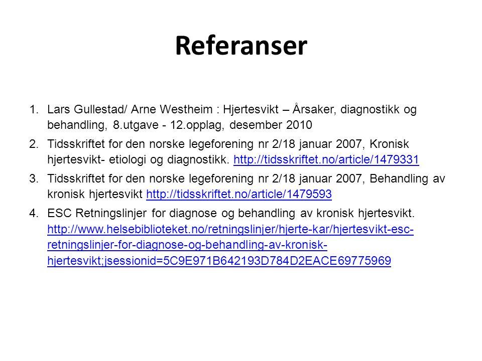 Referanser 1.Lars Gullestad/ Arne Westheim : Hjertesvikt – Årsaker, diagnostikk og behandling, 8.utgave - 12.opplag, desember 2010 2.Tidsskriftet for