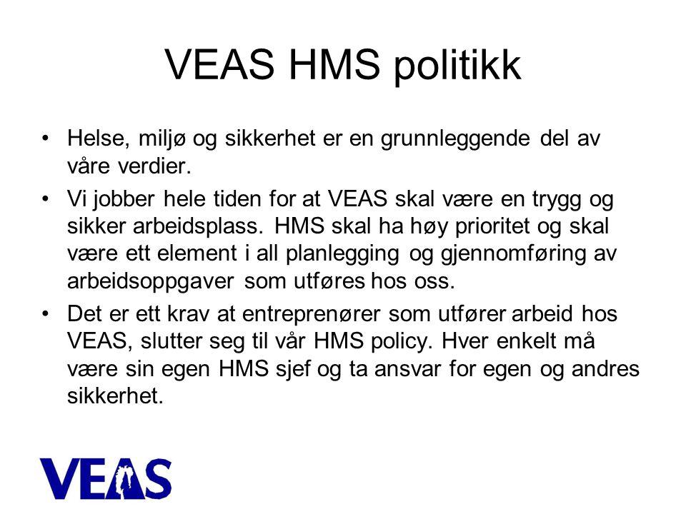 VEAS HMS politikk •Helse, miljø og sikkerhet er en grunnleggende del av våre verdier.