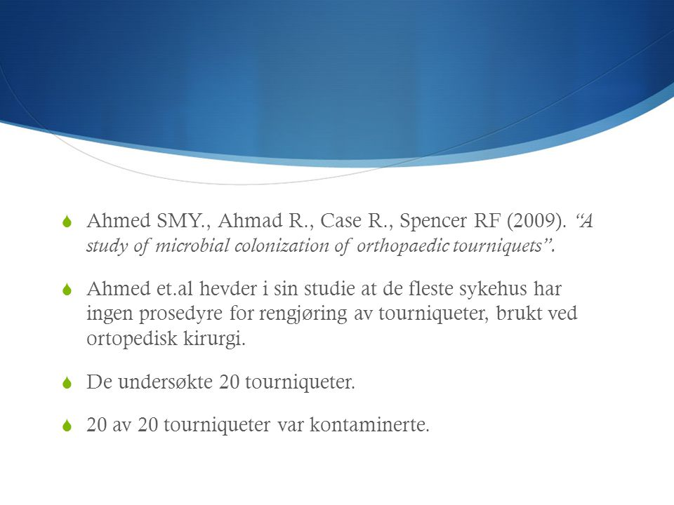 " Ahmed SMY., Ahmad R., Case R., Spencer RF (2009). ""A study of microbial colonization of orthopaedic tourniquets"".  Ahmed et.al hevder i sin studie"