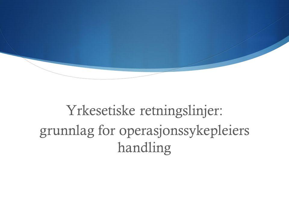 Operasjonssykepleiers funksjon og ansvarsområde  Forebyggende funksjon  Pedagogisk ansvar