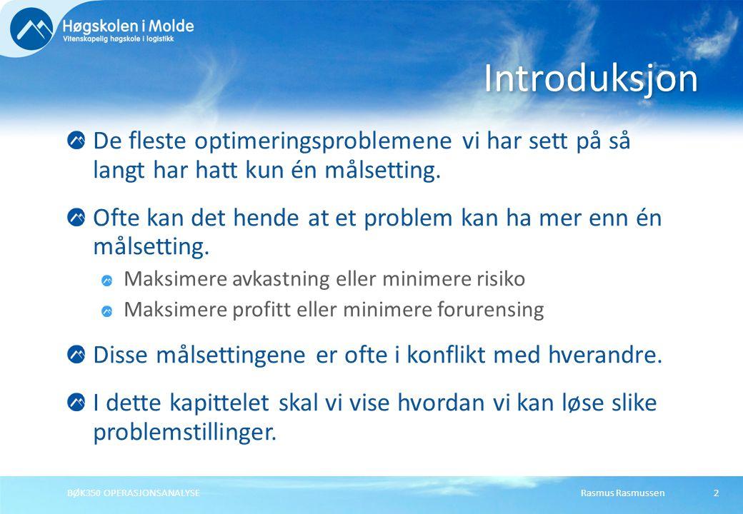 Rasmus RasmussenBØK350 OPERASJONSANALYSE13 Implementere målprogrammering Kopier til nytt ark, og prøv nye vekter.