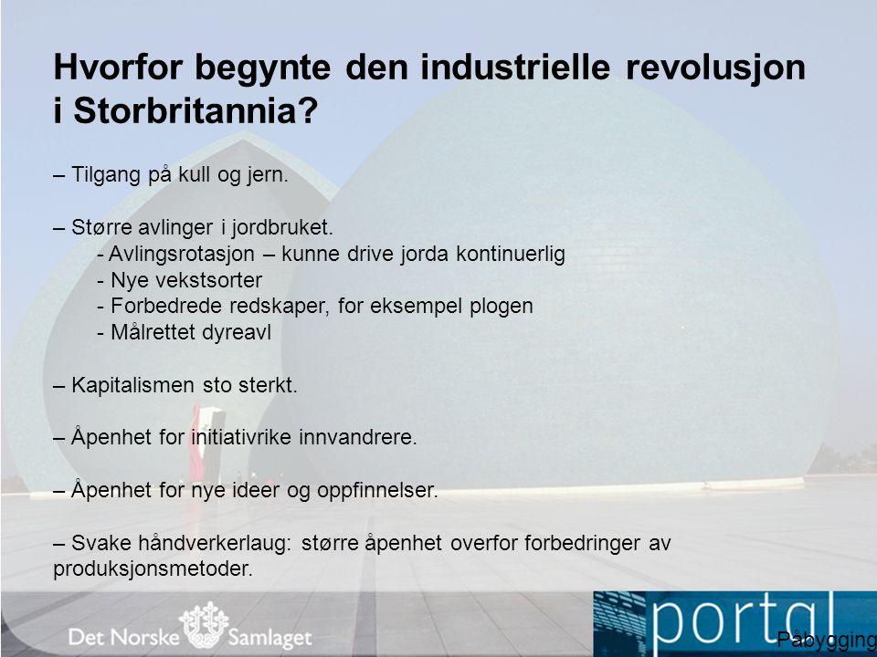 Industrialiseringen sprer seg Fra 1830-årene spredte fabrikkindustrien seg fra Storbritannia til Belgia, Frankrike og Tyskland.